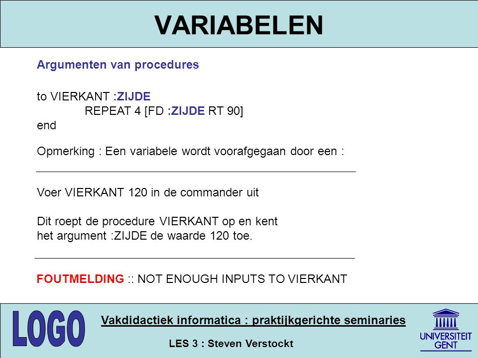 VARIABELEN Argumenten van procedures to VIERKANT :ZIJDE
