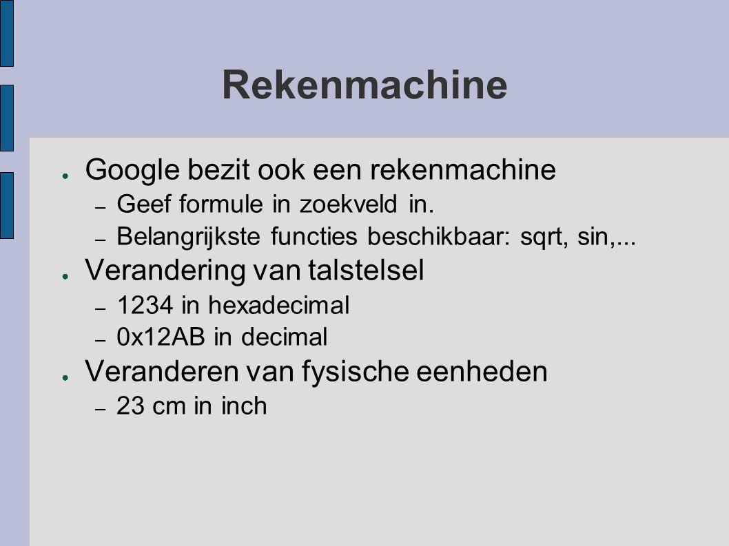Rekenmachine Google bezit ook een rekenmachine