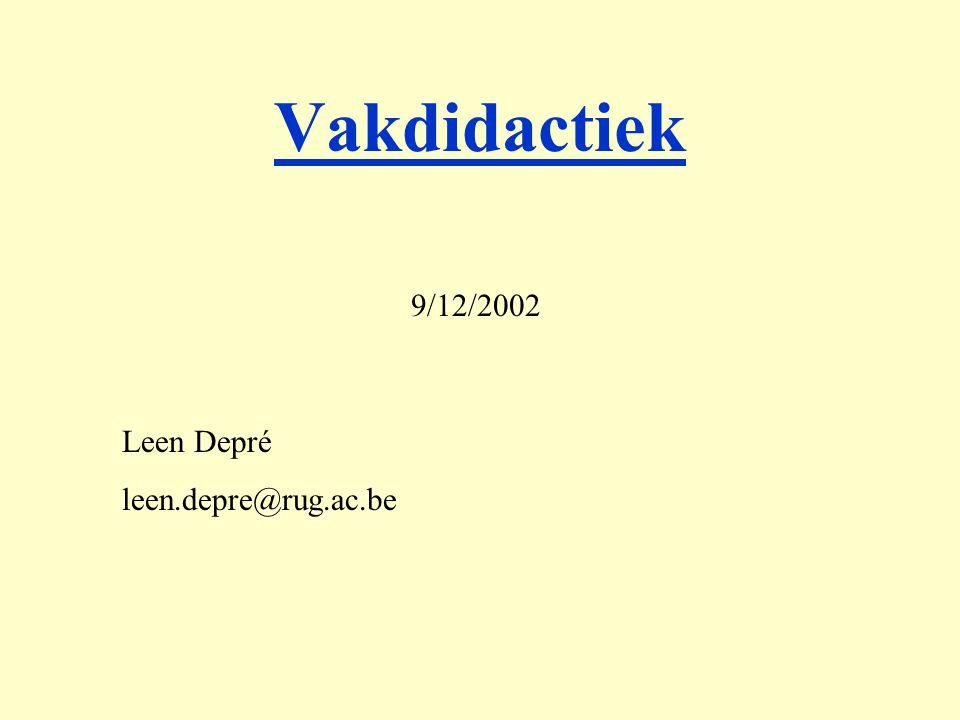Vakdidactiek 9/12/2002 Leen Depré leen.depre@rug.ac.be