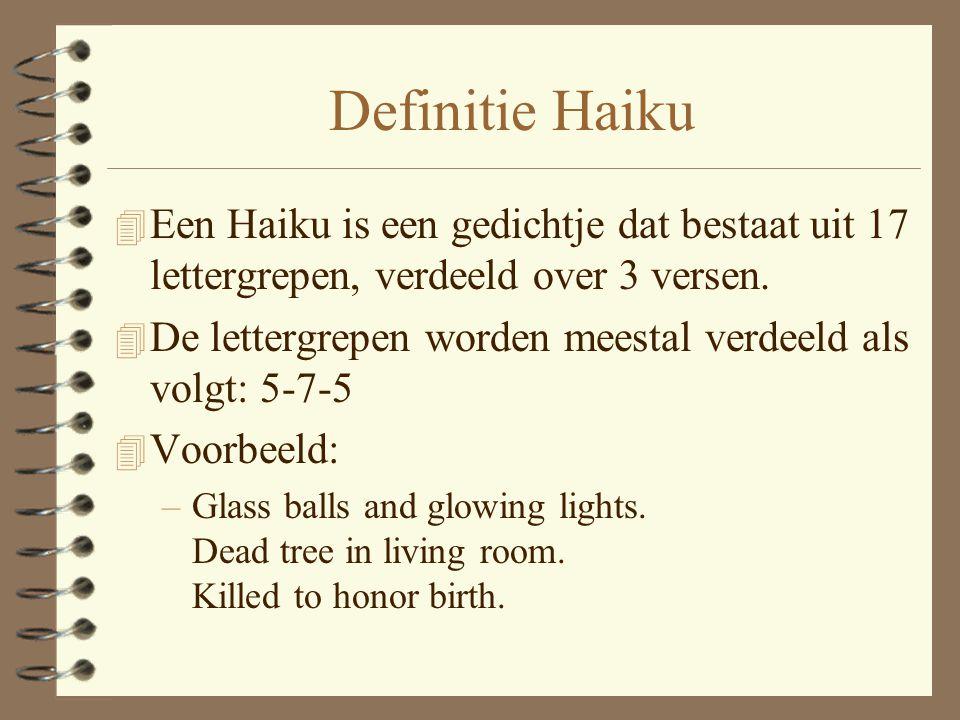 Definitie Haiku Een Haiku is een gedichtje dat bestaat uit 17 lettergrepen, verdeeld over 3 versen.