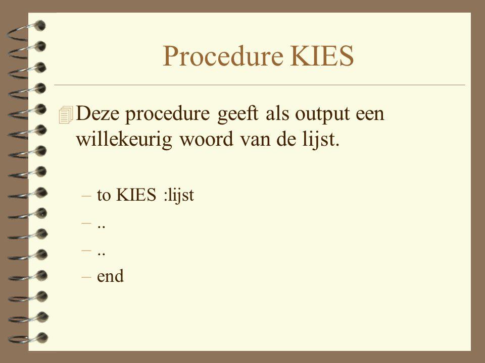 Procedure KIES Deze procedure geeft als output een willekeurig woord van de lijst. to KIES :lijst.