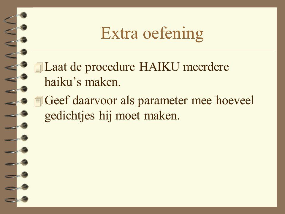 Extra oefening Laat de procedure HAIKU meerdere haiku's maken.
