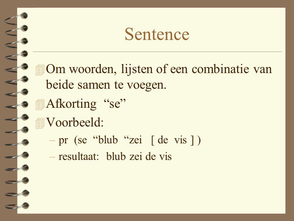 Sentence Om woorden, lijsten of een combinatie van beide samen te voegen. Afkorting se Voorbeeld: