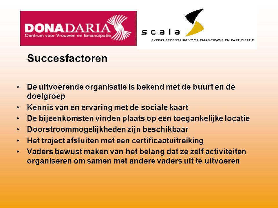 Succesfactoren De uitvoerende organisatie is bekend met de buurt en de doelgroep. Kennis van en ervaring met de sociale kaart.
