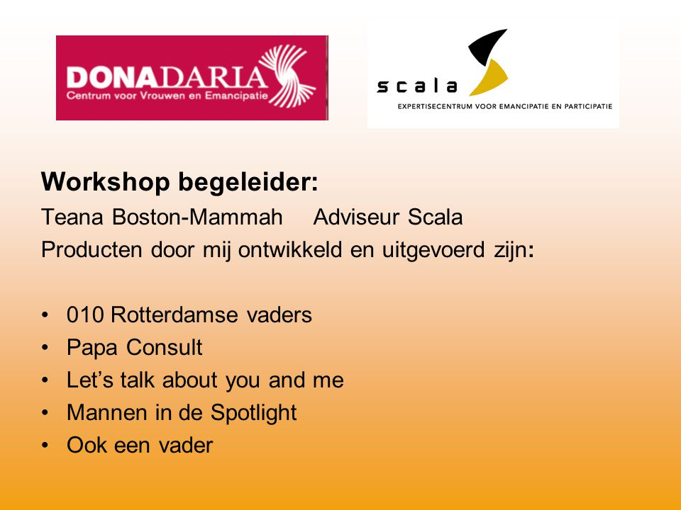 Workshop begeleider: Teana Boston-Mammah Adviseur Scala