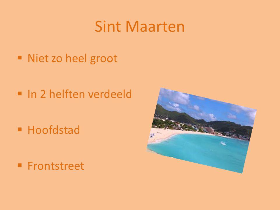 Sint Maarten Niet zo heel groot In 2 helften verdeeld Hoofdstad