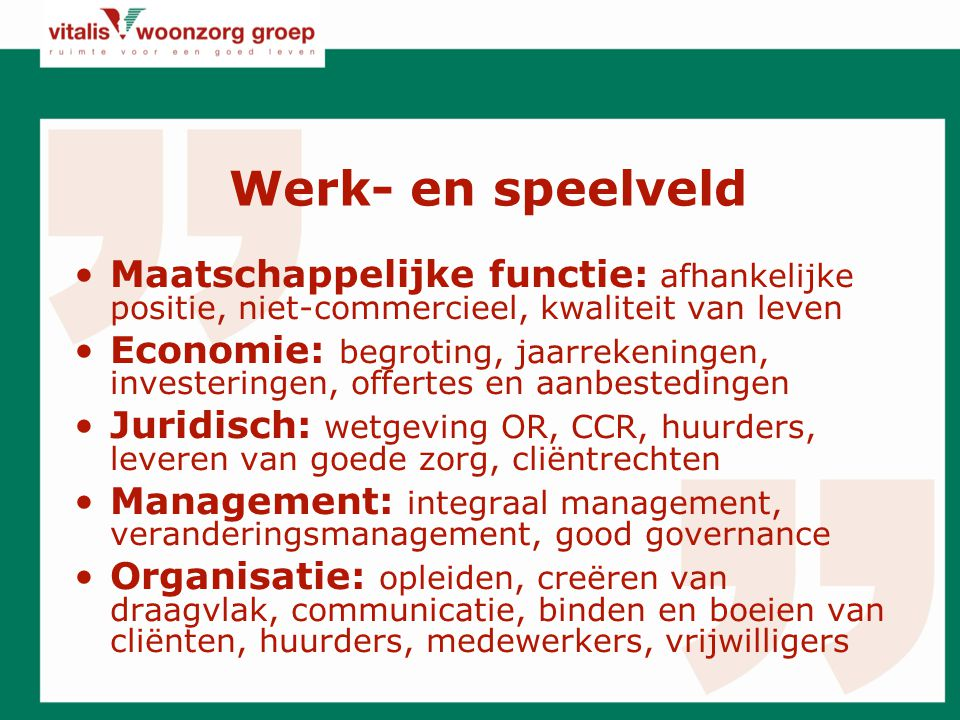 Werk- en speelveld Maatschappelijke functie: afhankelijke positie, niet-commercieel, kwaliteit van leven.