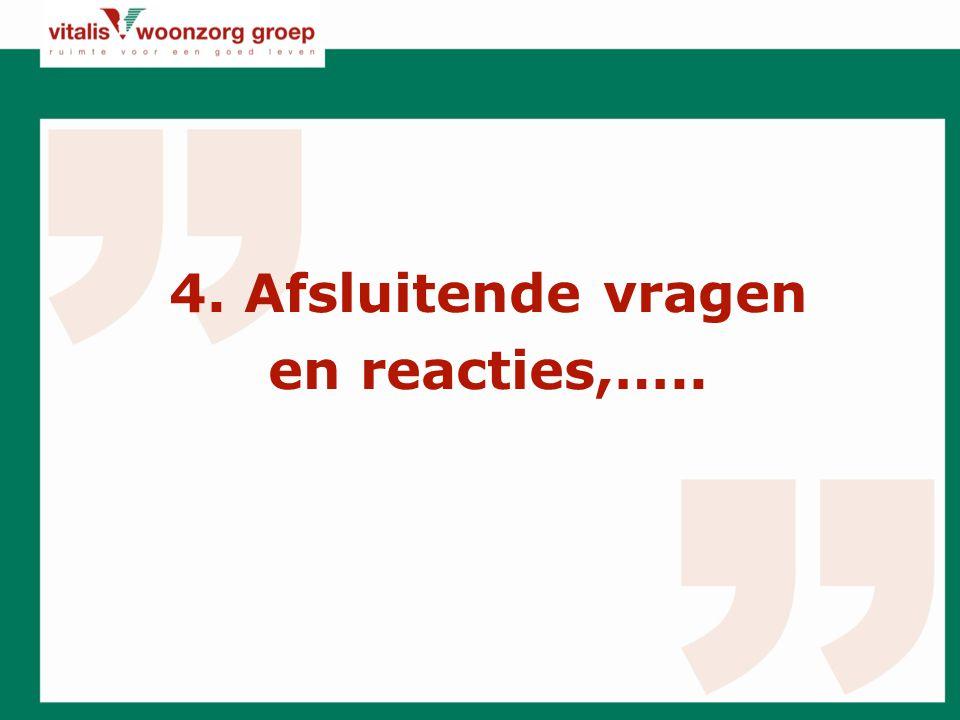4. Afsluitende vragen en reacties,…..