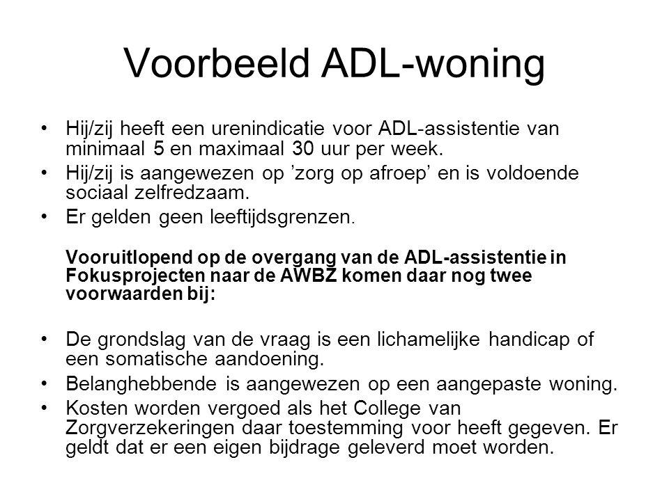 Voorbeeld ADL-woning Hij/zij heeft een urenindicatie voor ADL-assistentie van minimaal 5 en maximaal 30 uur per week.