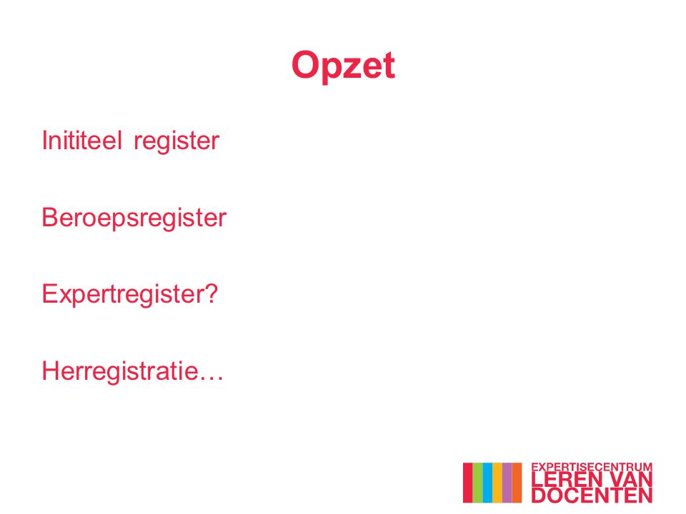 Opzet Inititeel register Beroepsregister Expertregister