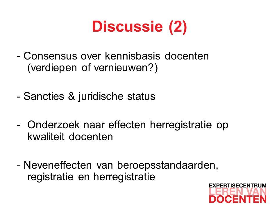 Discussie (2) - Consensus over kennisbasis docenten (verdiepen of vernieuwen ) - Sancties & juridische status.