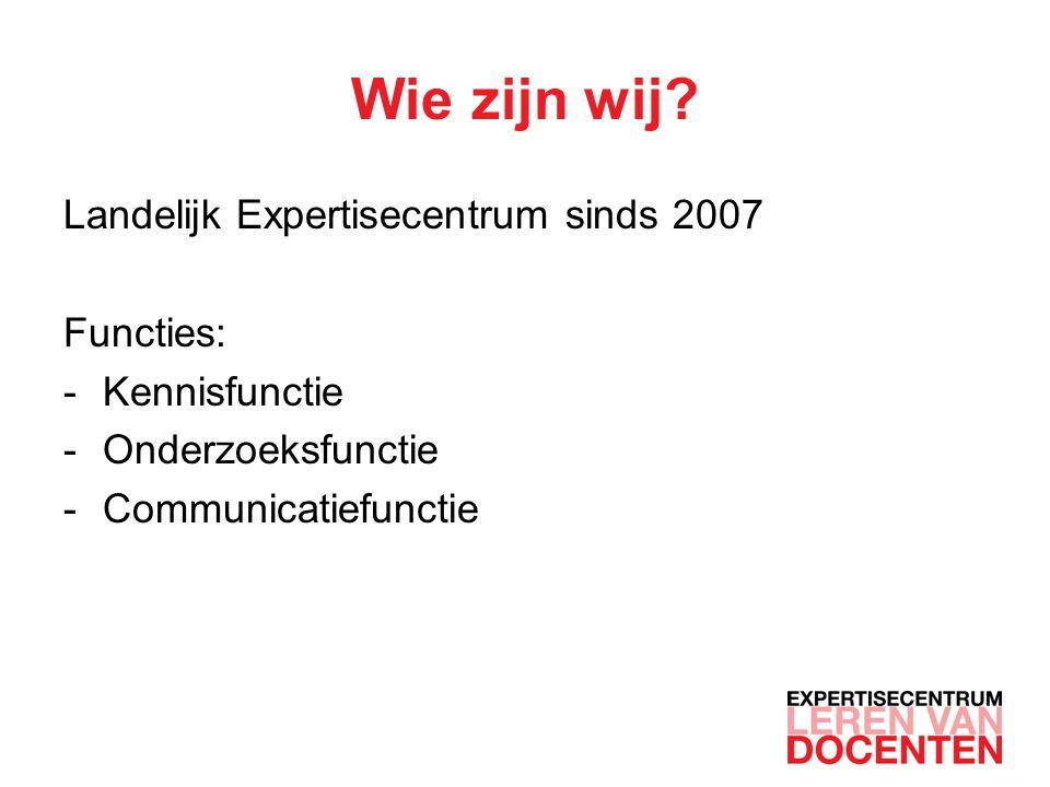 Wie zijn wij Landelijk Expertisecentrum sinds 2007 Functies: