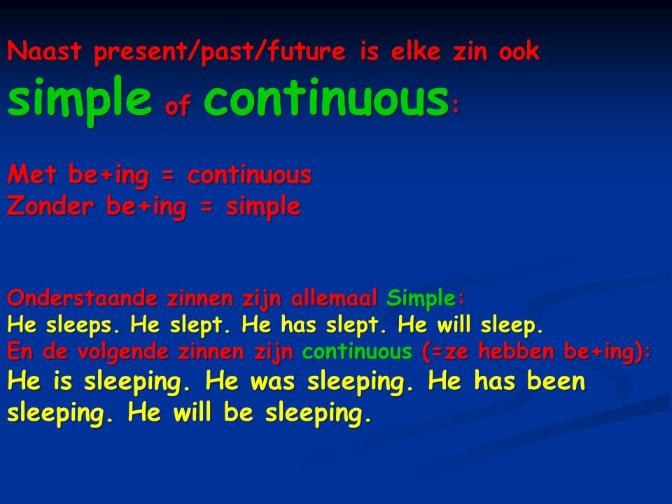 Naast present/past/future is elke zin ook simple of continuous: