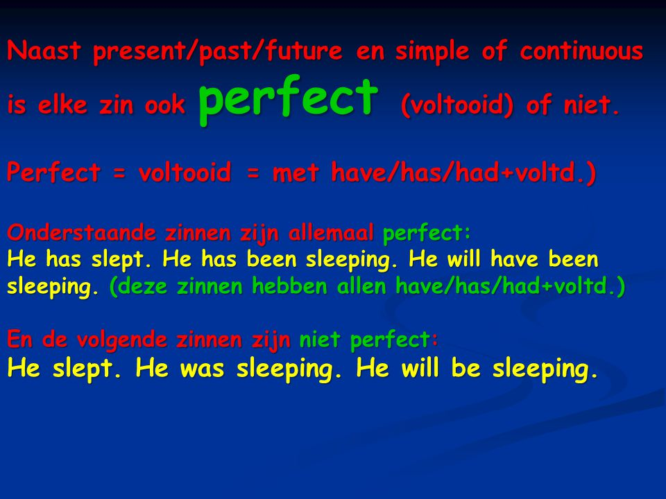 Perfect = voltooid = met have/has/had+voltd.)