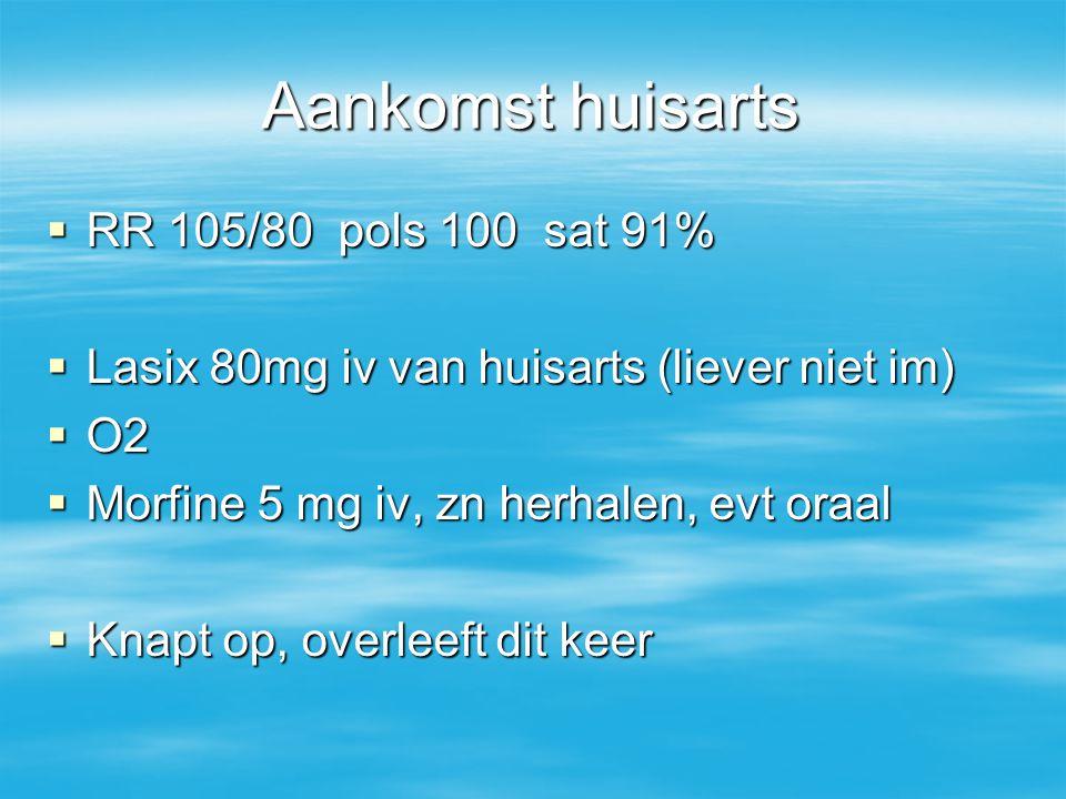 Aankomst huisarts RR 105/80 pols 100 sat 91%