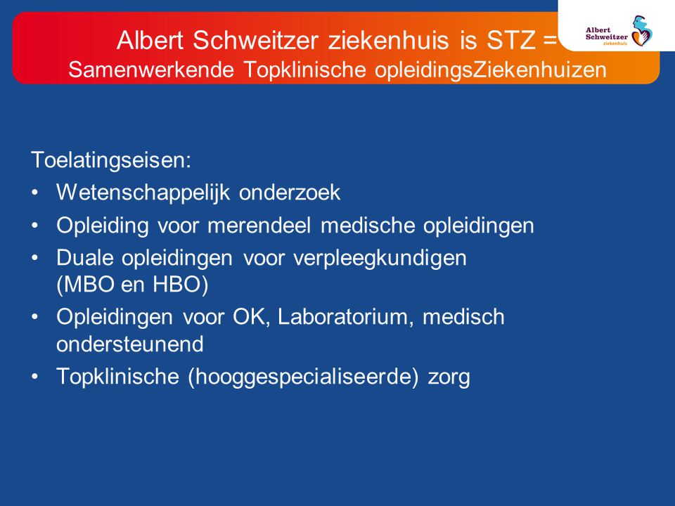 Albert Schweitzer ziekenhuis is STZ = Samenwerkende Topklinische opleidingsZiekenhuizen