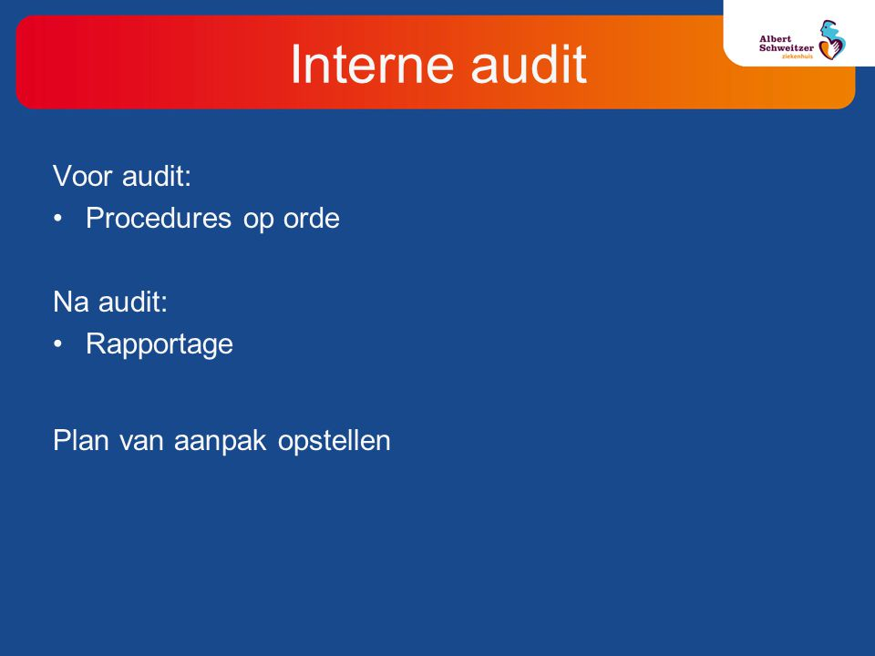 Interne audit Voor audit: Procedures op orde Na audit: Rapportage