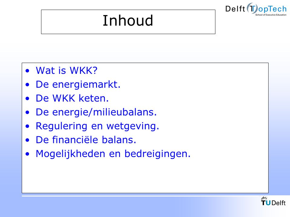 Inhoud Wat is WKK De energiemarkt. De WKK keten.