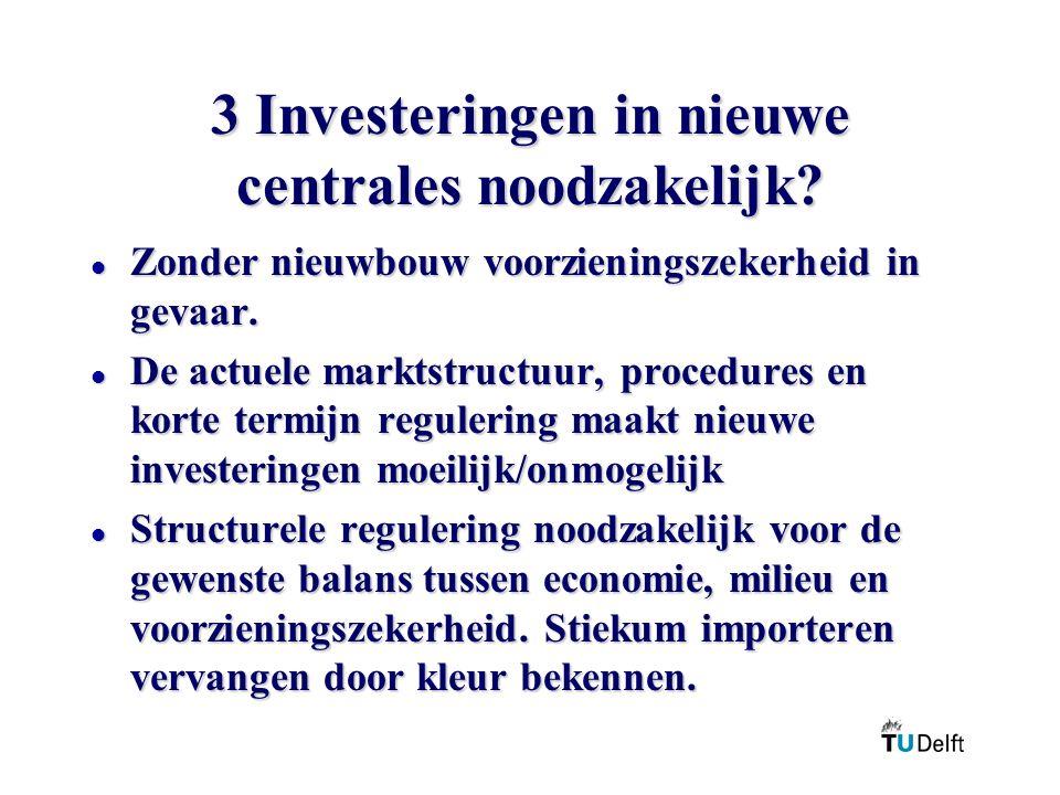 3 Investeringen in nieuwe centrales noodzakelijk