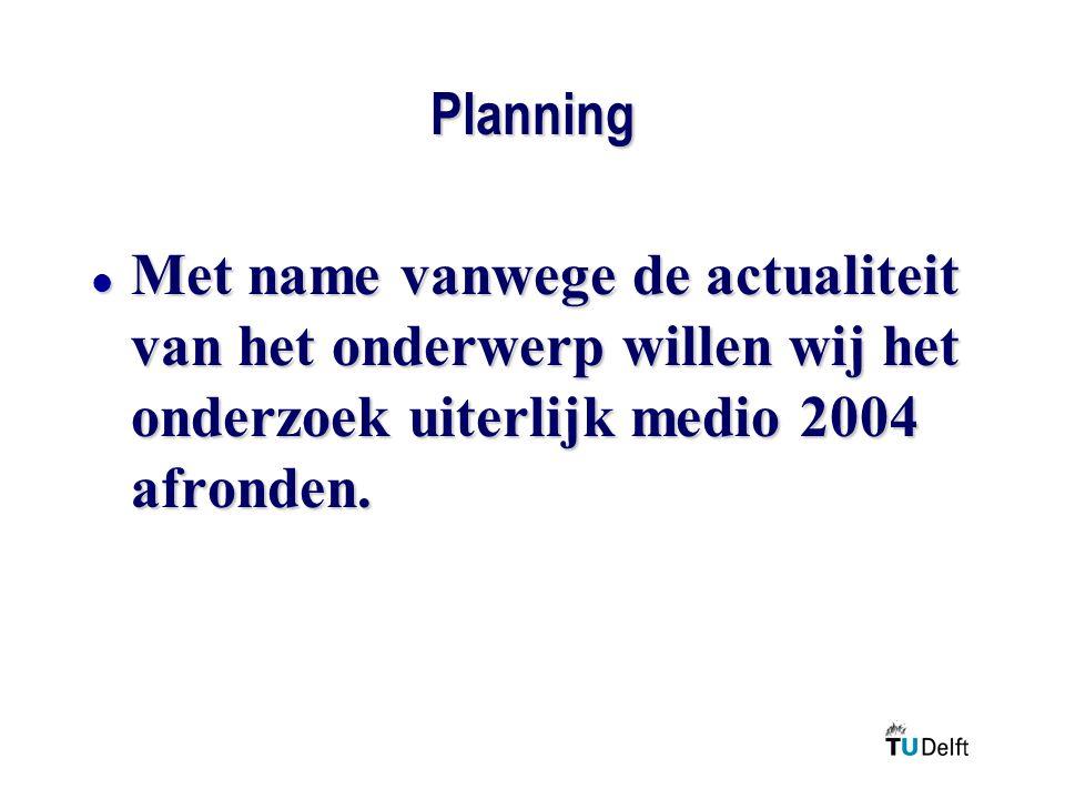 Planning Met name vanwege de actualiteit van het onderwerp willen wij het onderzoek uiterlijk medio 2004 afronden.