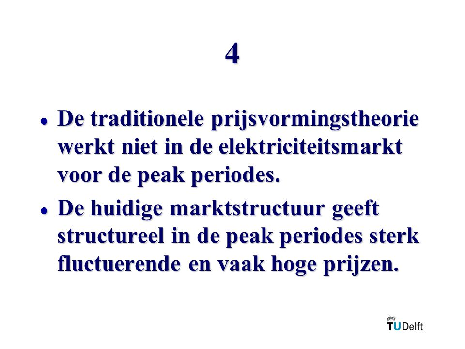 4 De traditionele prijsvormingstheorie werkt niet in de elektriciteitsmarkt voor de peak periodes.