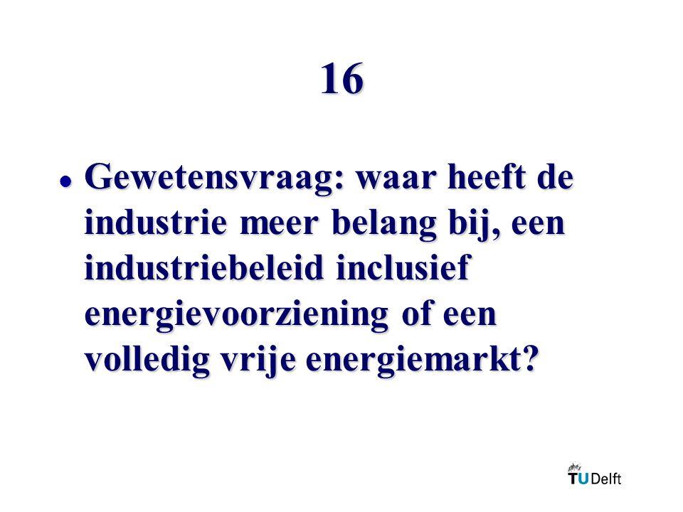 16 Gewetensvraag: waar heeft de industrie meer belang bij, een industriebeleid inclusief energievoorziening of een volledig vrije energiemarkt