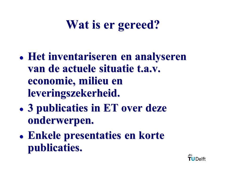 Wat is er gereed Het inventariseren en analyseren van de actuele situatie t.a.v. economie, milieu en leveringszekerheid.
