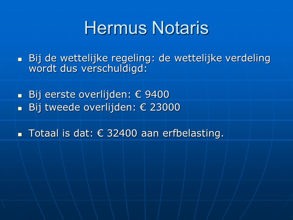 Hermus Notaris Bij de wettelijke regeling: de wettelijke verdeling wordt dus verschuldigd: Bij eerste overlijden: € 9400.