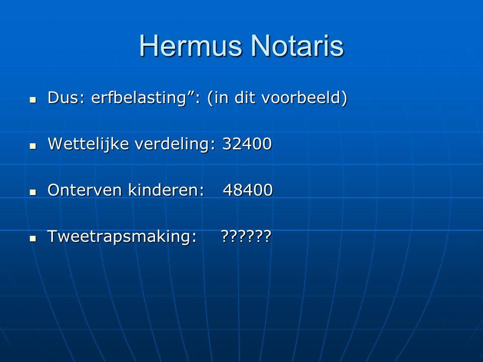 Hermus Notaris Dus: erfbelasting : (in dit voorbeeld)