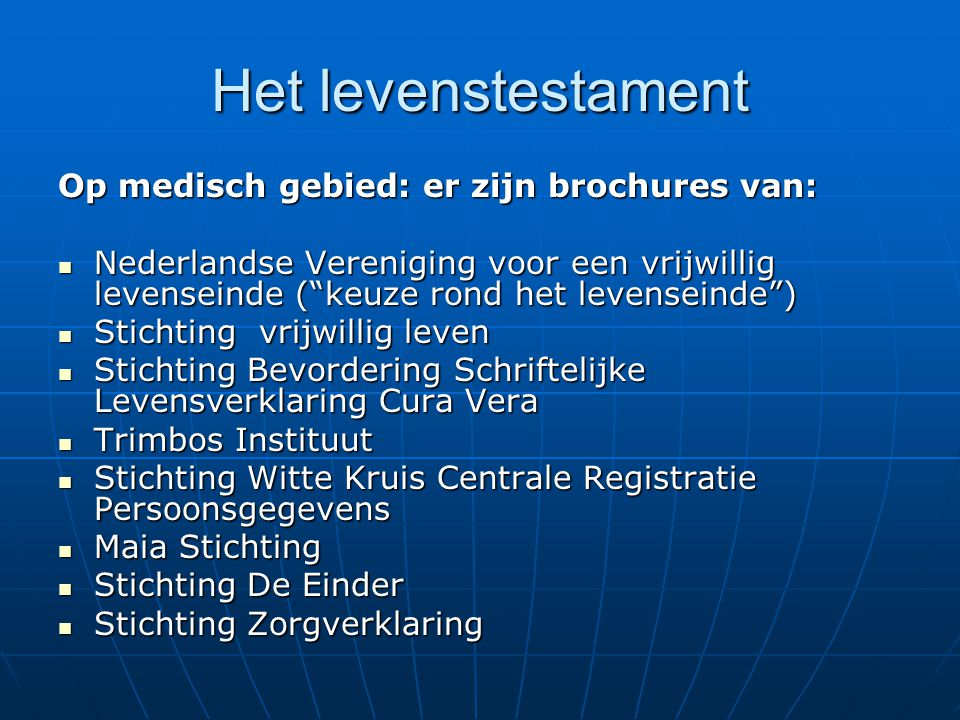 Het levenstestament Op medisch gebied: er zijn brochures van: