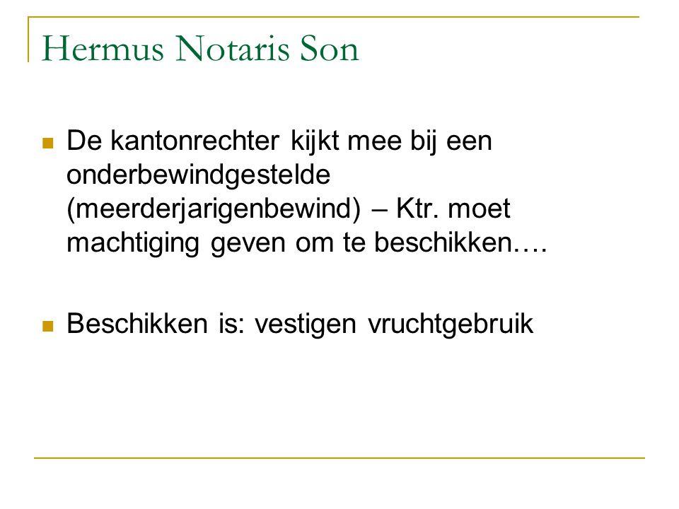 Hermus Notaris Son De kantonrechter kijkt mee bij een onderbewindgestelde (meerderjarigenbewind) – Ktr. moet machtiging geven om te beschikken….