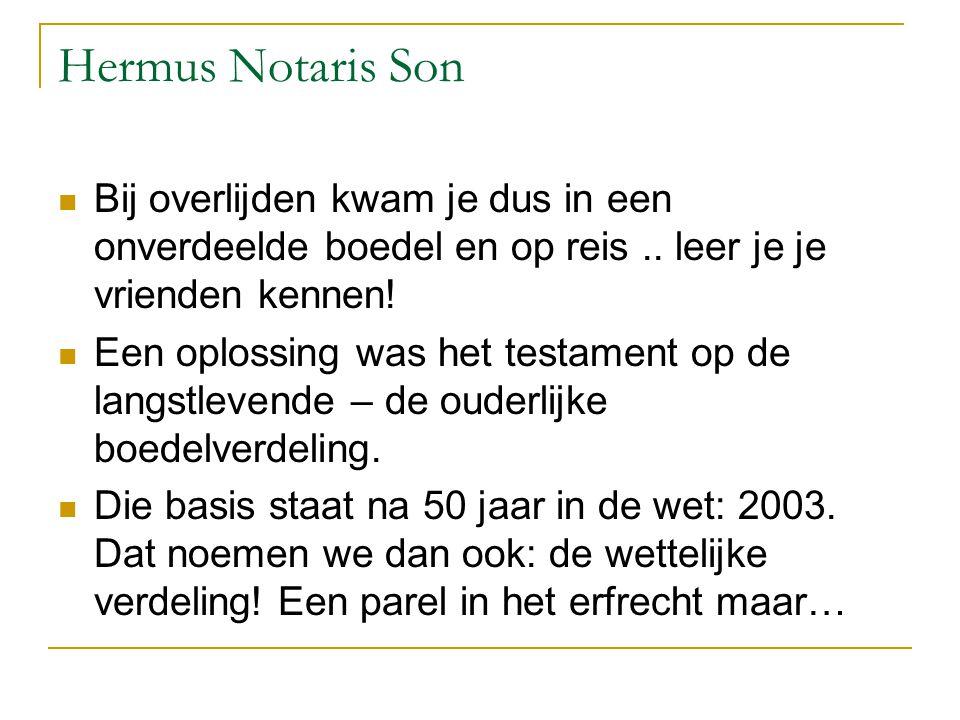 Hermus Notaris Son Bij overlijden kwam je dus in een onverdeelde boedel en op reis .. leer je je vrienden kennen!