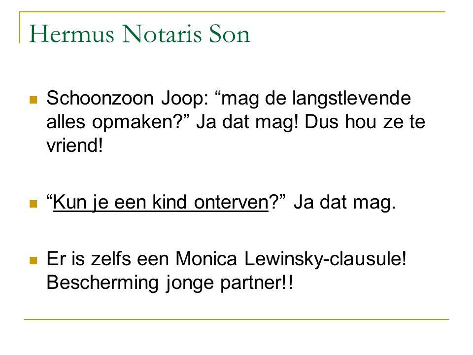 Hermus Notaris Son Schoonzoon Joop: mag de langstlevende alles opmaken Ja dat mag! Dus hou ze te vriend!
