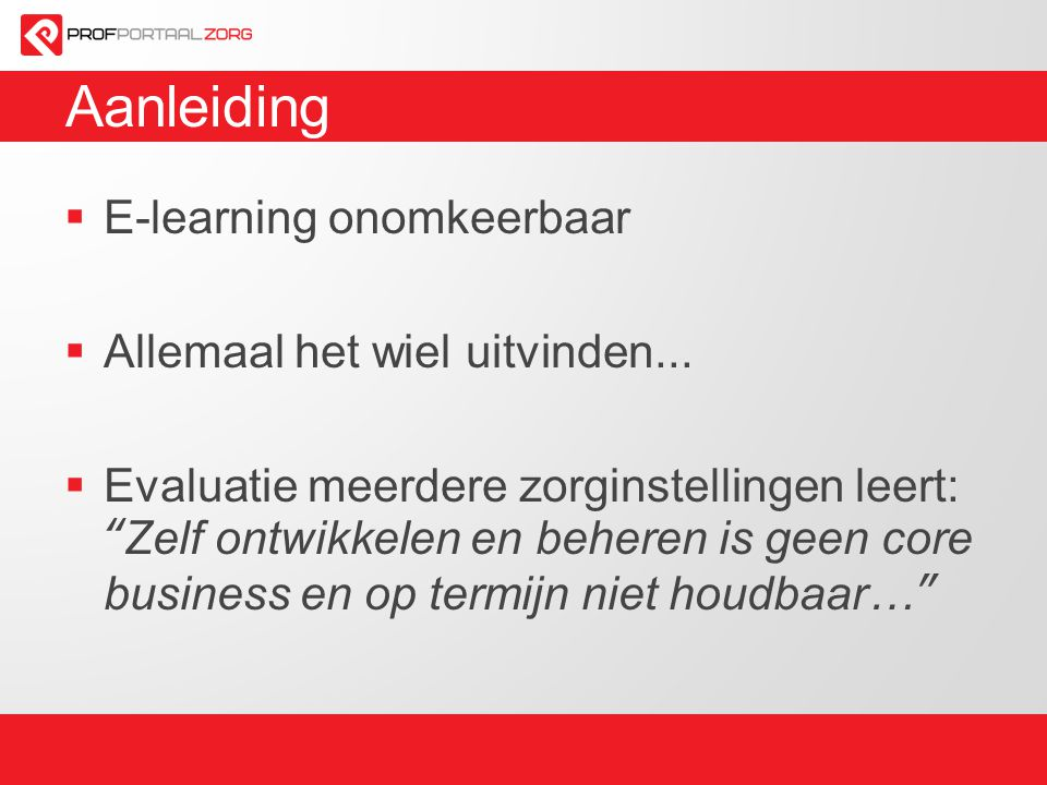 Aanleiding E-learning onomkeerbaar Allemaal het wiel uitvinden...