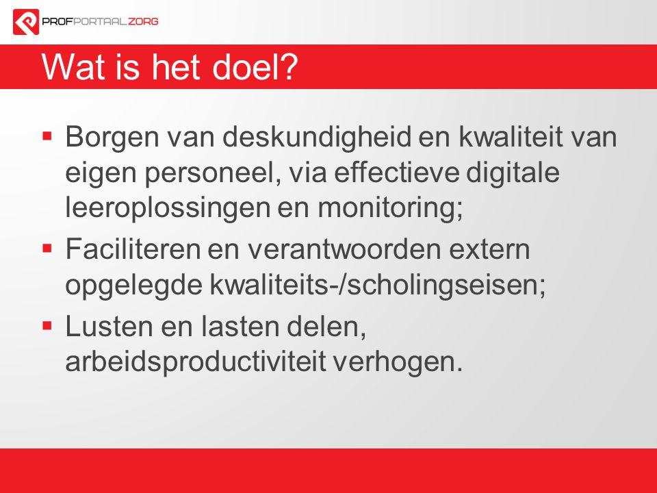 Wat is het doel Borgen van deskundigheid en kwaliteit van eigen personeel, via effectieve digitale leeroplossingen en monitoring;