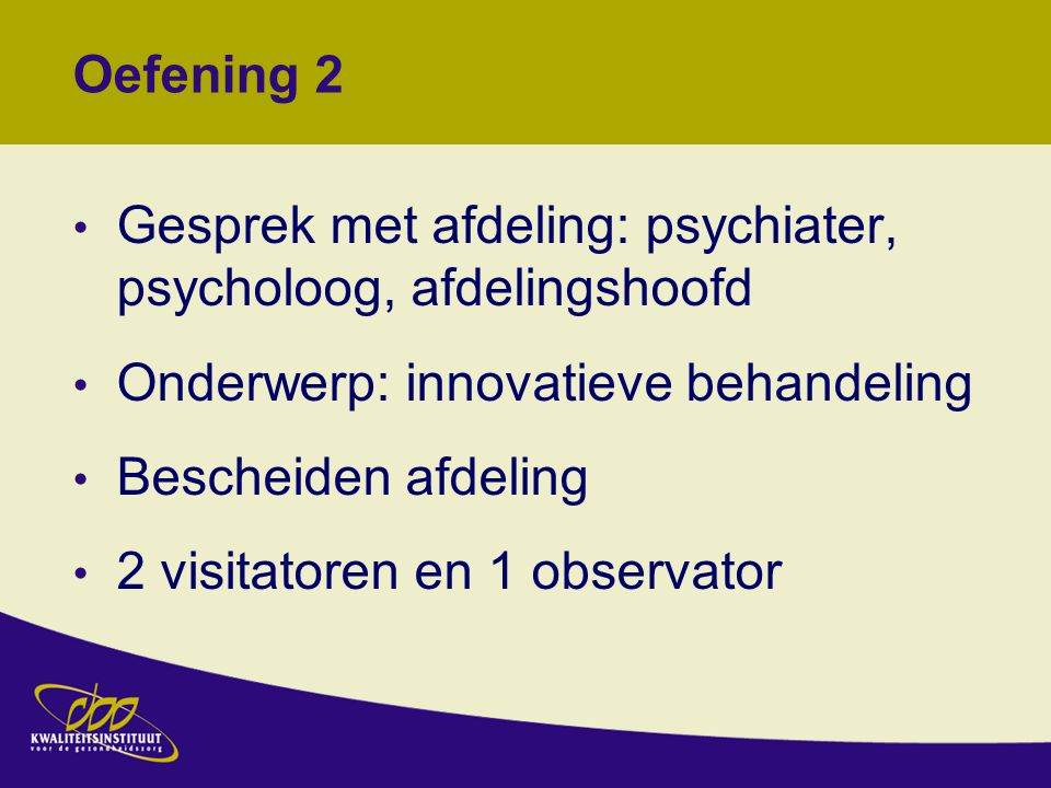 Oefening 2 Gesprek met afdeling: psychiater, psycholoog, afdelingshoofd. Onderwerp: innovatieve behandeling.