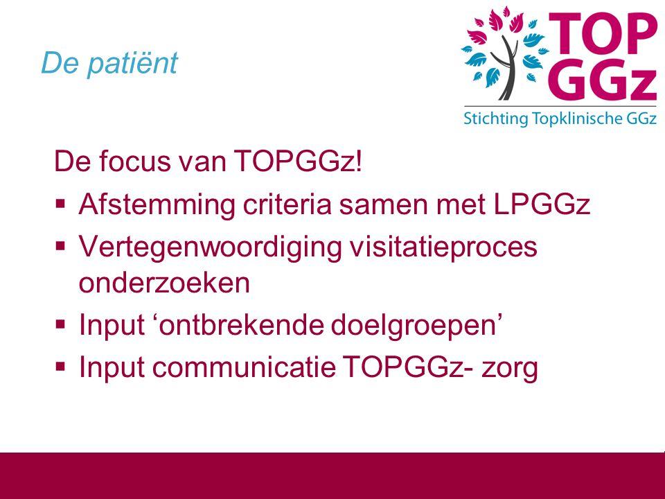 De patiënt De focus van TOPGGz! Afstemming criteria samen met LPGGz