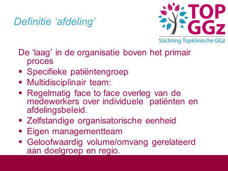 Definitie 'afdeling' De 'laag' in de organisatie boven het primair proces. Specifieke patiëntengroep.
