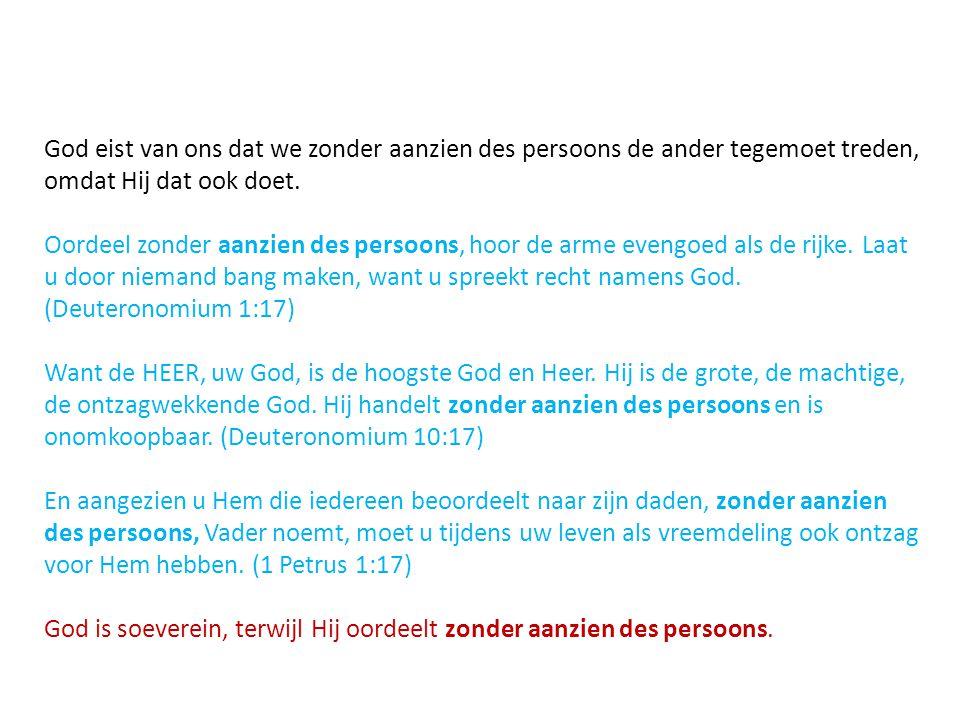 God eist van ons dat we zonder aanzien des persoons de ander tegemoet treden, omdat Hij dat ook doet.