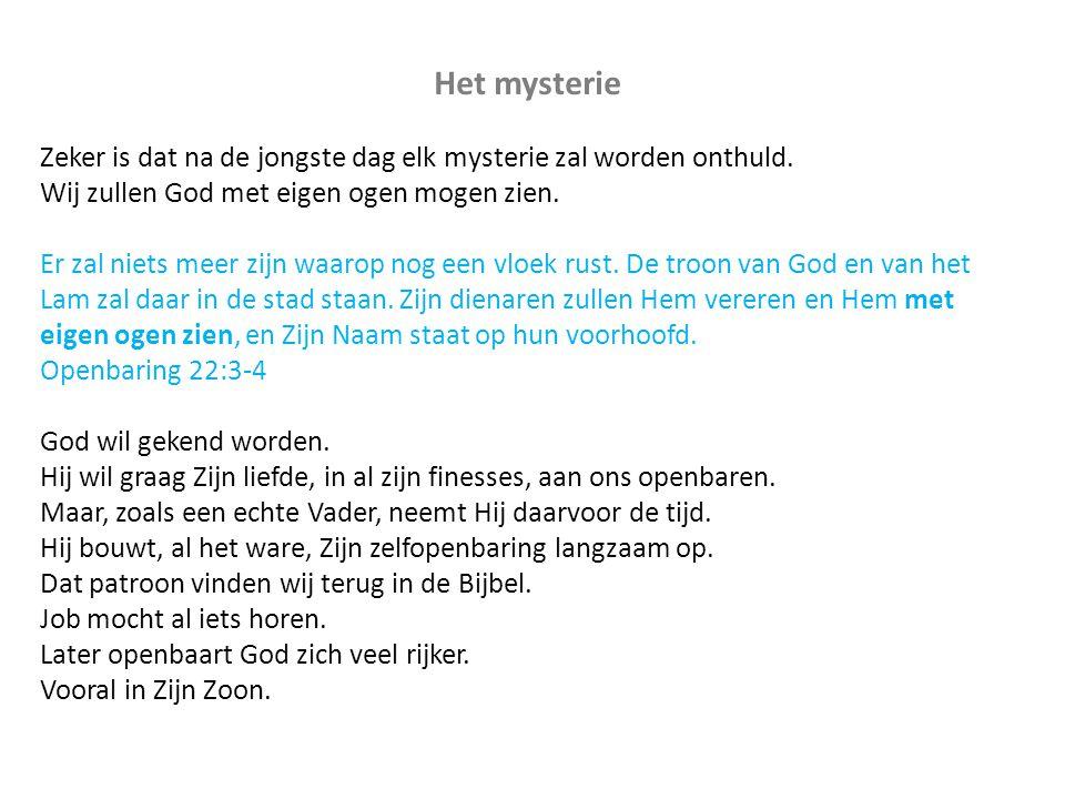 Het mysterie Zeker is dat na de jongste dag elk mysterie zal worden onthuld. Wij zullen God met eigen ogen mogen zien.