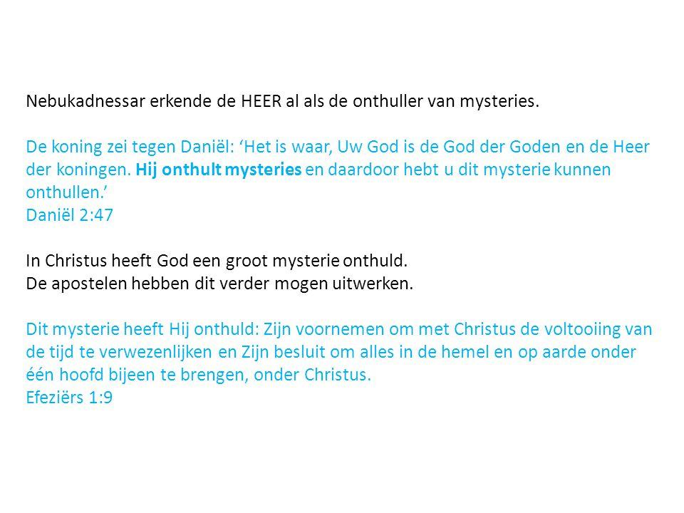 Nebukadnessar erkende de HEER al als de onthuller van mysteries.