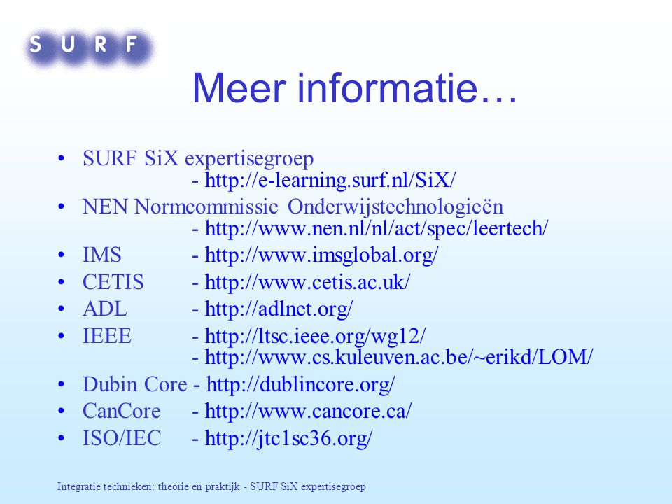 Meer informatie… SURF SiX expertisegroep - http://e-learning.surf.nl/SiX/