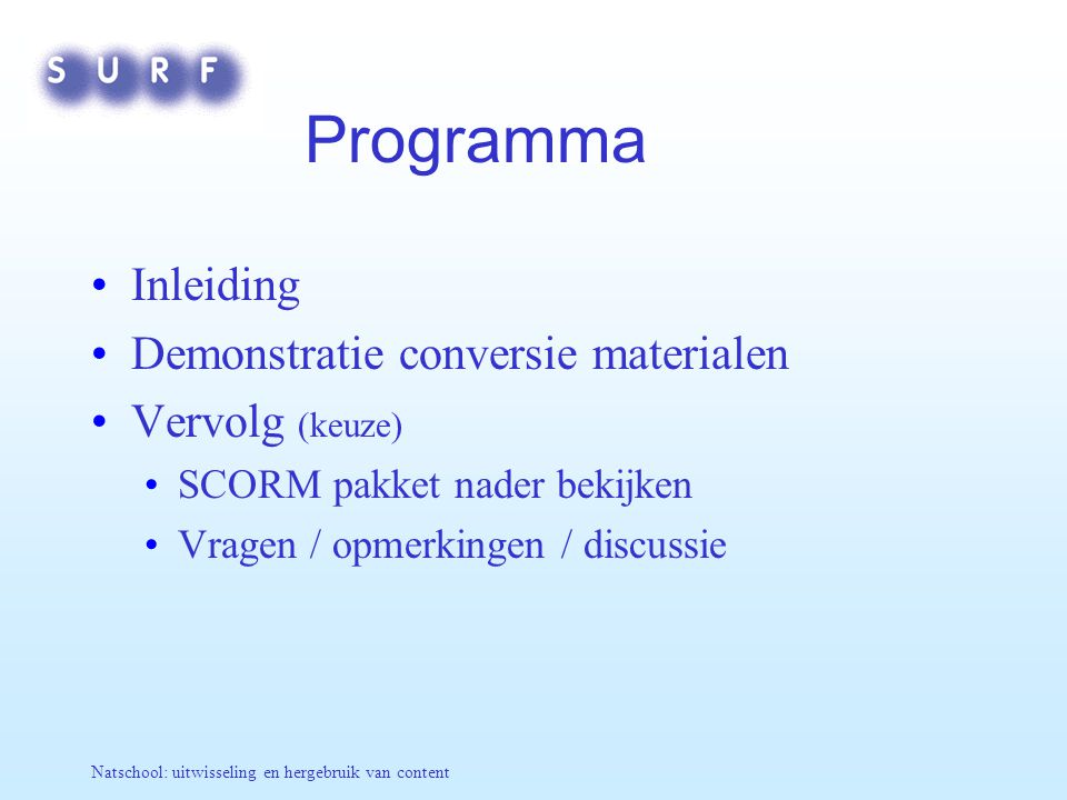 Programma Inleiding Demonstratie conversie materialen Vervolg (keuze)