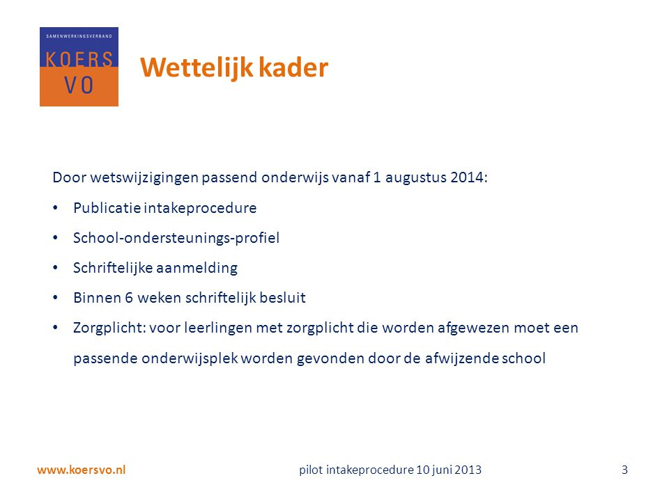 Wettelijk kader Door wetswijzigingen passend onderwijs vanaf 1 augustus 2014: Publicatie intakeprocedure.