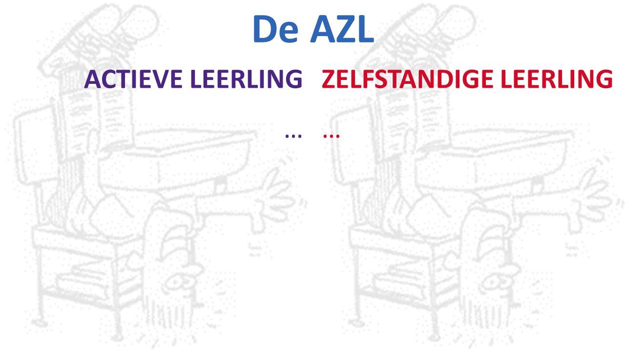 De AZL ACTIEVE LEERLING … ZELFSTANDIGE LEERLING …