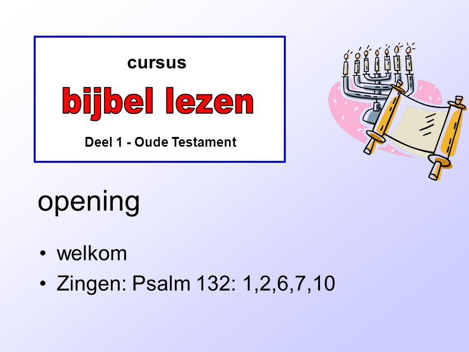 opening bijbel lezen welkom Zingen: Psalm 132: 1,2,6,7,10 cursus