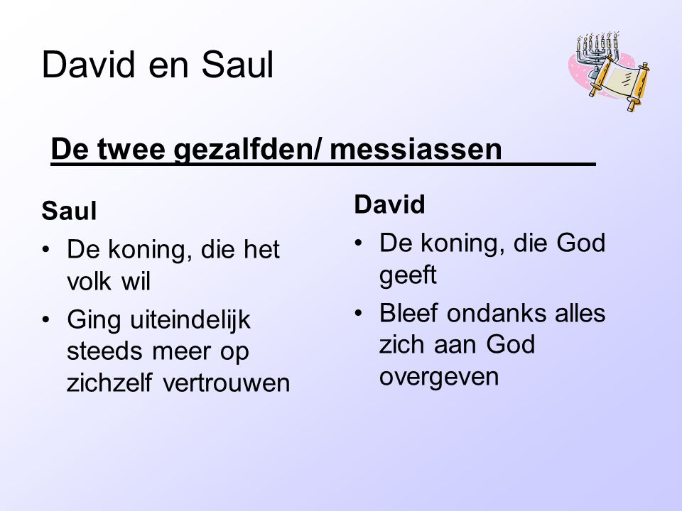 David en Saul De twee gezalfden/ messiassen David Saul