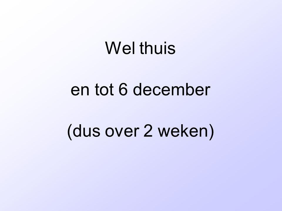 Wel thuis en tot 6 december (dus over 2 weken)
