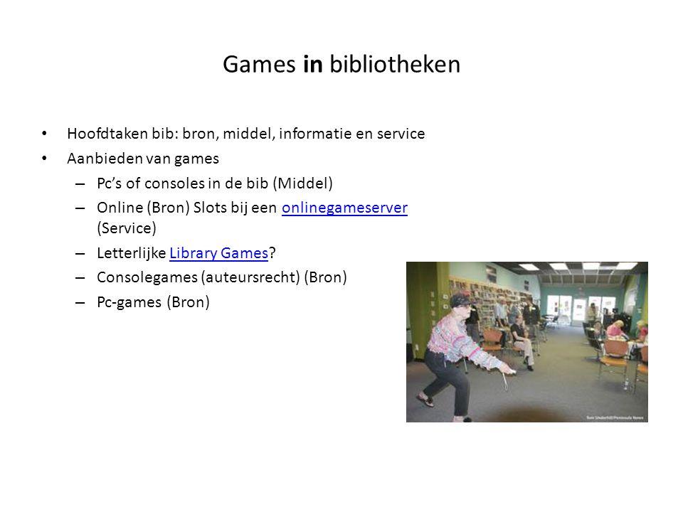 Games in bibliotheken Hoofdtaken bib: bron, middel, informatie en service. Aanbieden van games. Pc's of consoles in de bib (Middel)