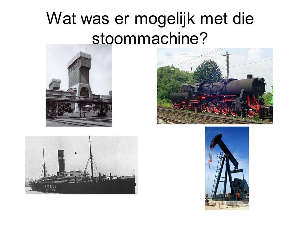 Wat was er mogelijk met die stoommachine